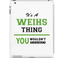 It's a WEIHS thing, you wouldn't understand !! iPad Case/Skin