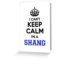 I cant keep calm Im a SHANG Greeting Card