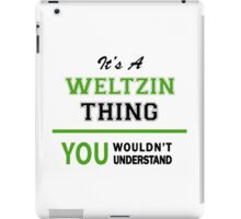 It's a WELTZIN thing, you wouldn't understand !! iPad Case/Skin