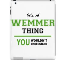 It's a WEMMER thing, you wouldn't understand !! iPad Case/Skin