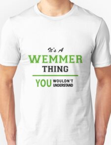 It's a WEMMER thing, you wouldn't understand !! T-Shirt