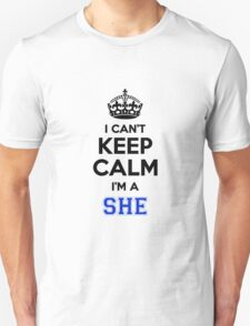 I cant keep calm Im a SHE T-Shirt