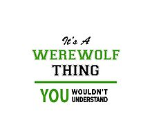 It's a WEREWOLF thing, you wouldn't understand !! Photographic Print