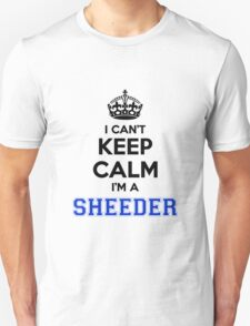 I cant keep calm Im a SHEEDER T-Shirt