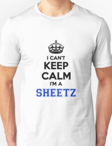 I cant keep calm Im a SHEETZ T-Shirt