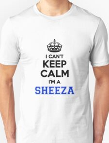 I cant keep calm Im a SHEEZA T-Shirt