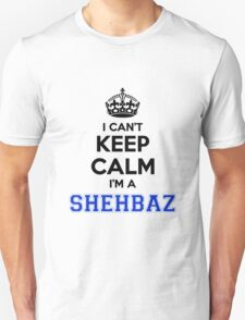 I cant keep calm Im a SHEHBAZ T-Shirt