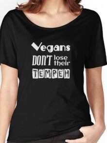 Vegans don't lose their tempeh Women's Relaxed Fit T-Shirt