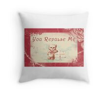 You Repulse Me...The Least Throw Pillow
