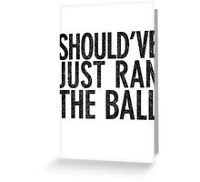Should've just ran the ball Greeting Card
