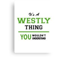 It's a WESTLY thing, you wouldn't understand !! Canvas Print