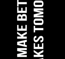 Better Mistakes Tomorrow - Basic Black Collection Sticker