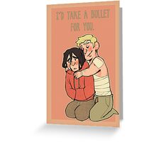 I'd take a bullet for you. Greeting Card