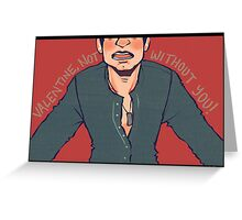 Valentine, not without you! Greeting Card