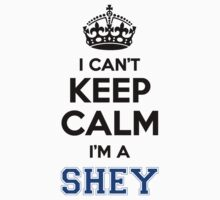 I cant keep calm Im a SHEY by icant