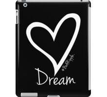 DREAM....#BeARipple White Heart on Black iPad Case/Skin