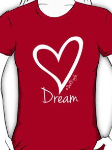 DREAM....#BeARipple White Heart on Red T-Shirt