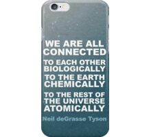 We Are All Connected - Neil deGrasse Tyson quote print iPhone Case/Skin