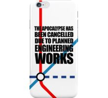 The Apocalypse Has Been Cancelled Due To Planned Engineering Works iPhone Case/Skin