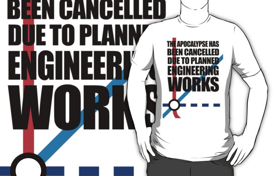 The Apocalypse Has Been Cancelled Due To Planned Engineering Works by jezkemp