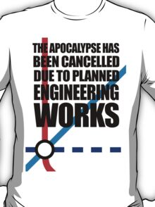 The Apocalypse Has Been Cancelled Due To Planned Engineering Works T-Shirt