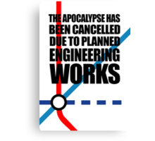 The Apocalypse Has Been Cancelled Due To Planned Engineering Works Canvas Print