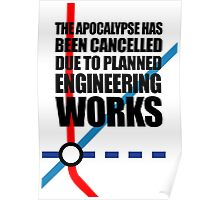 The Apocalypse Has Been Cancelled Due To Planned Engineering Works Poster