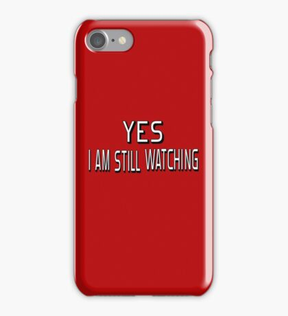 Yes I Am Still Watching iPhone Case/Skin