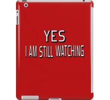 Yes I Am Still Watching iPad Case/Skin