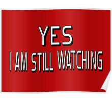 Yes I Am Still Watching Poster