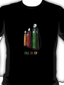 Fill me up...!! T-Shirt