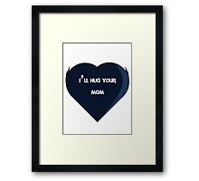 I'll Hug Your Mom ! Framed Print