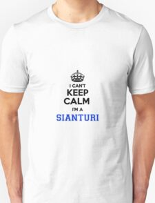 I cant keep calm Im a SIANTURI T-Shirt