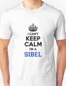 I cant keep calm Im a SIBEL T-Shirt