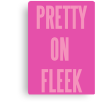PRETTY ON FLEEK  Canvas Print