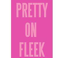 PRETTY ON FLEEK  Photographic Print
