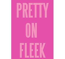 PRETTY ON FLEEK  Photographic Print