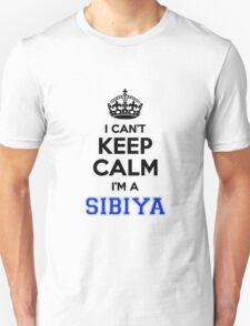 I cant keep calm Im a SIBIYA T-Shirt