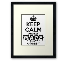 Keep Calm and Let Wade Handle It Framed Print
