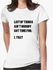 Ain't Nobody Got Time for That List Womens Fitted T-Shirt