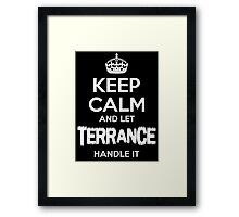 Keep Calm and Let terrance Handle It Framed Print