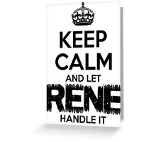 Keep Calm and Let  Rene Handle It Greeting Card