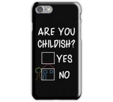 Are You Childish?  iPhone Case/Skin