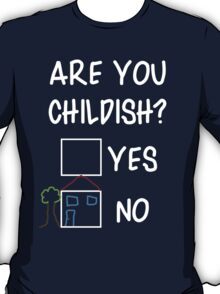 Are You Childish?  T-Shirt