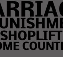 Wayne's World - Marriage Is Punishment For Shoplifting In Some Countries Sticker