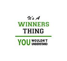 It's a WINNERS thing, you wouldn't understand !! Photographic Print