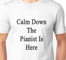 Calm Down The Pianist Is Here  Unisex T-Shirt
