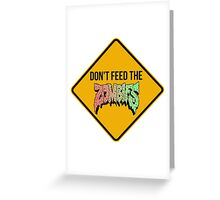 Don't feed the zombies  Greeting Card