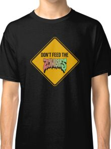 Don't feed the zombies  Classic T-Shirt