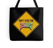 Don't feed the zombies  Tote Bag